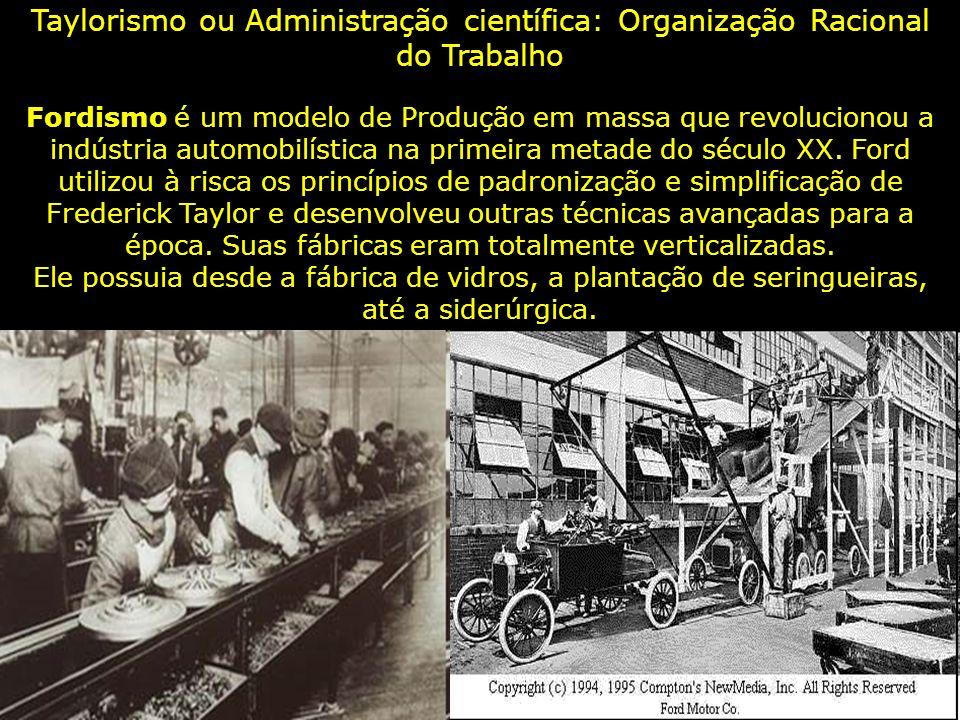 Taylorismo ou Administração científica: Organização Racional do Trabalho Fordismo é um modelo de Produção em massa que revolucionou a indústria automo
