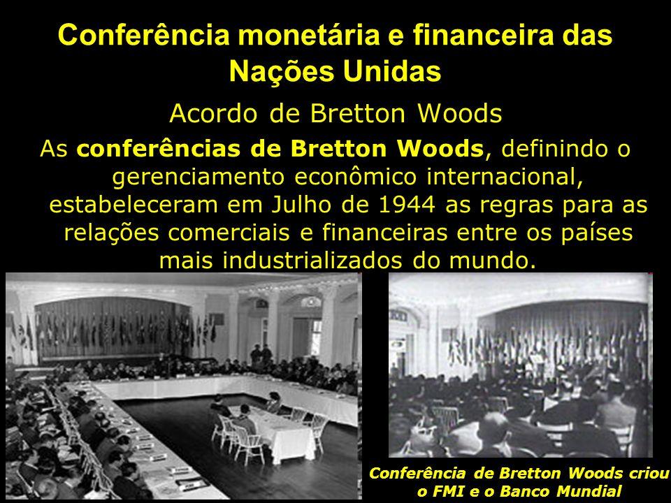 Conferência monetária e financeira das Nações Unidas Acordo de Bretton Woods As conferências de Bretton Woods, definindo o gerenciamento econômico int