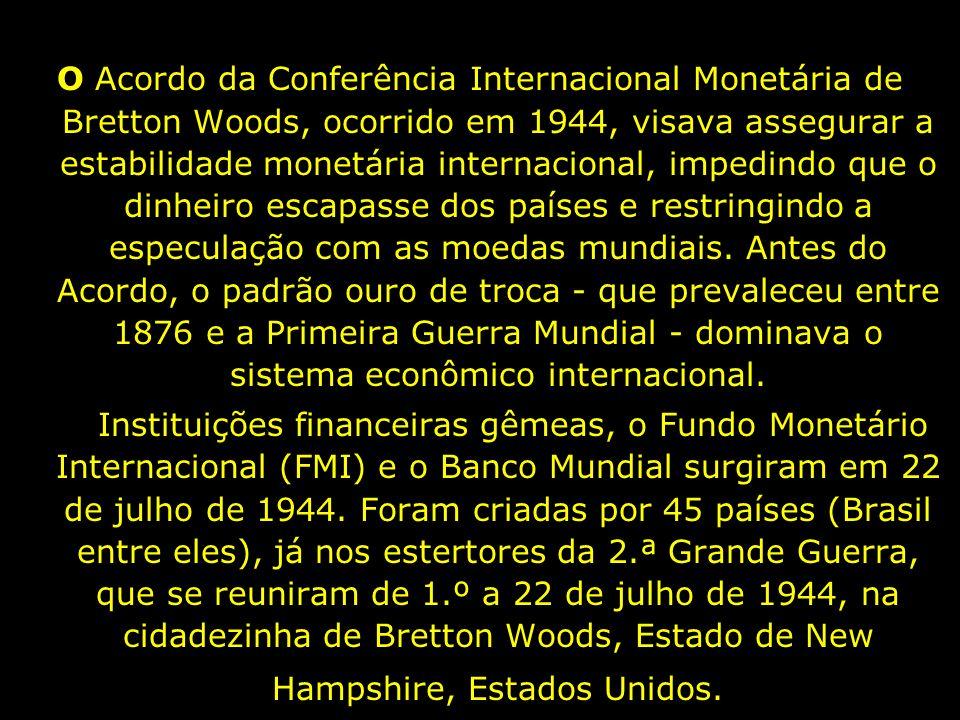 O Acordo da Conferência Internacional Monetária de Bretton Woods, ocorrido em 1944, visava assegurar a estabilidade monetária internacional, impedindo