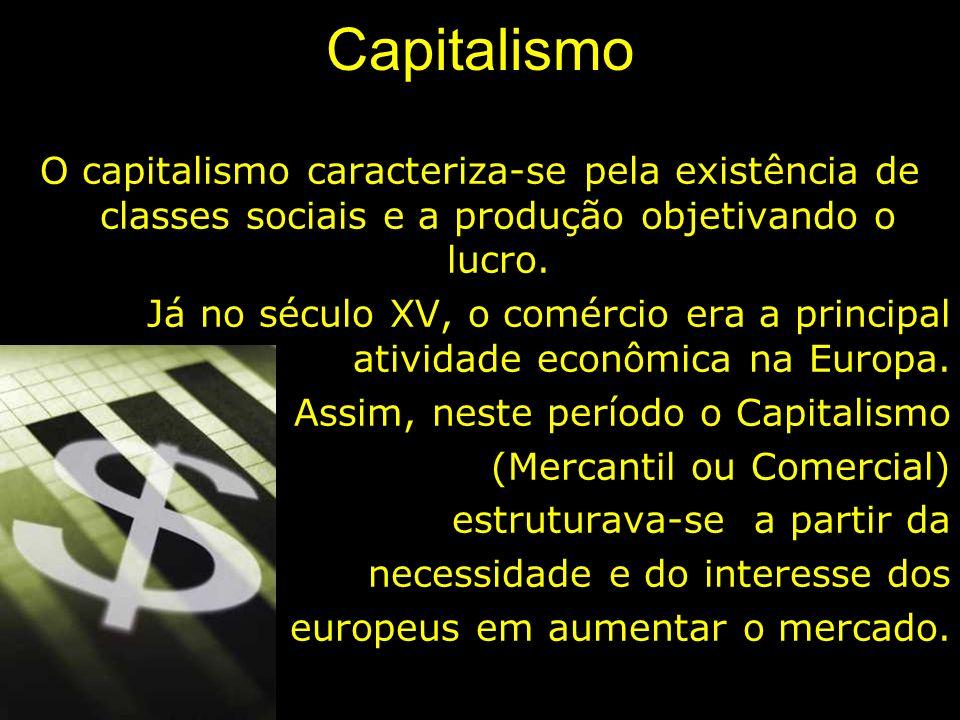 Capitalismo O capitalismo caracteriza-se pela existência de classes sociais e a produção objetivando o lucro. Já no século XV, o comércio era a princi