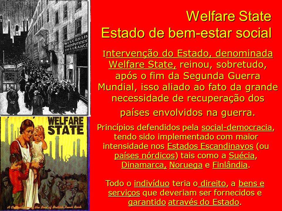 Welfare State Estado de bem-estar social I ntervenção do Estado, denominada Welfare State, reinou, sobretudo, após o fim da Segunda Guerra Mundial, is