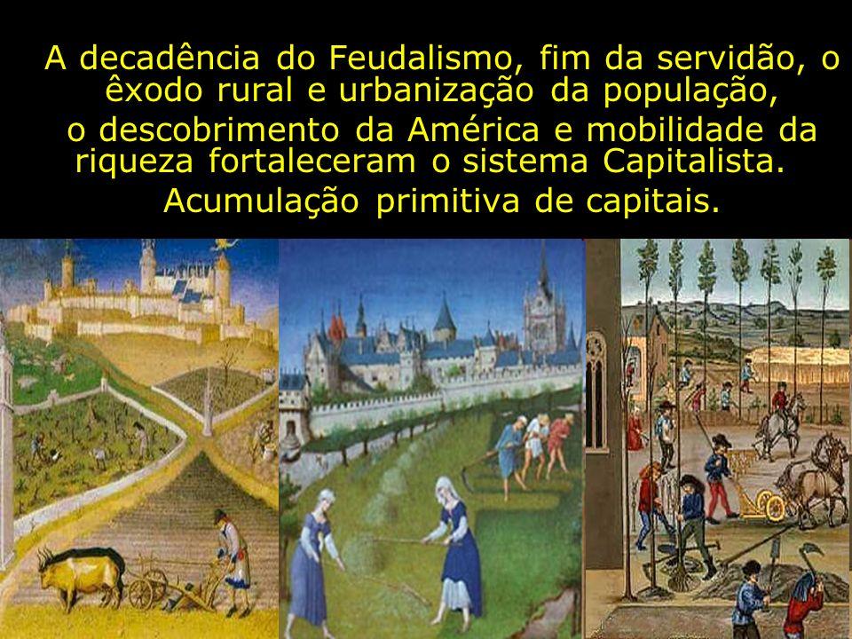 A decadência do Feudalismo, fim da servidão, o êxodo rural e urbanização da população, o descobrimento da América e mobilidade da riqueza fortaleceram