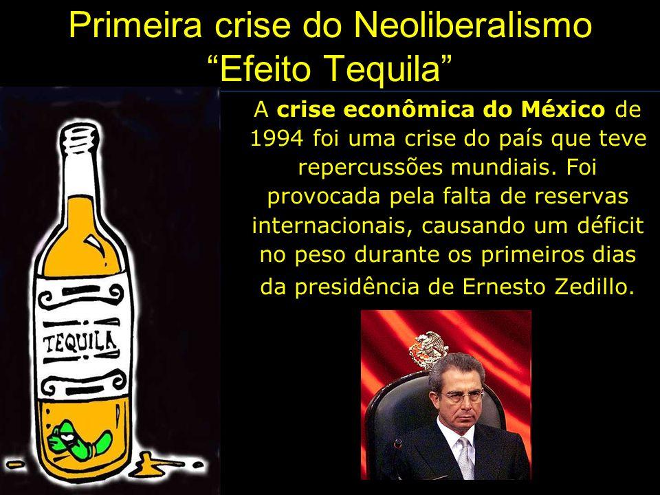 Primeira crise do Neoliberalismo Efeito Tequila A crise econômica do México de 1994 foi uma crise do país que teve repercussões mundiais. Foi provocad