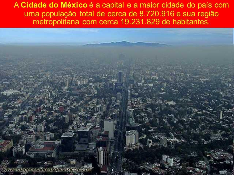 A Cidade do México é a capital e a maior cidade do país com uma população total de cerca de 8.720.916 e sua região metropolitana com cerca 19.231.829