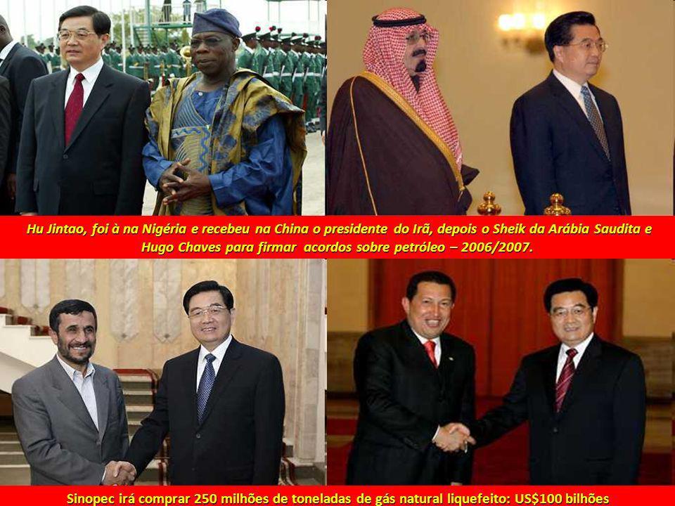 Hu Jintao, foi à na Nigéria e recebeu na China o presidente do Irã, depois o Sheik da Arábia Saudita e Hugo Chaves para firmar acordos sobre petróleo – 2006/2007.