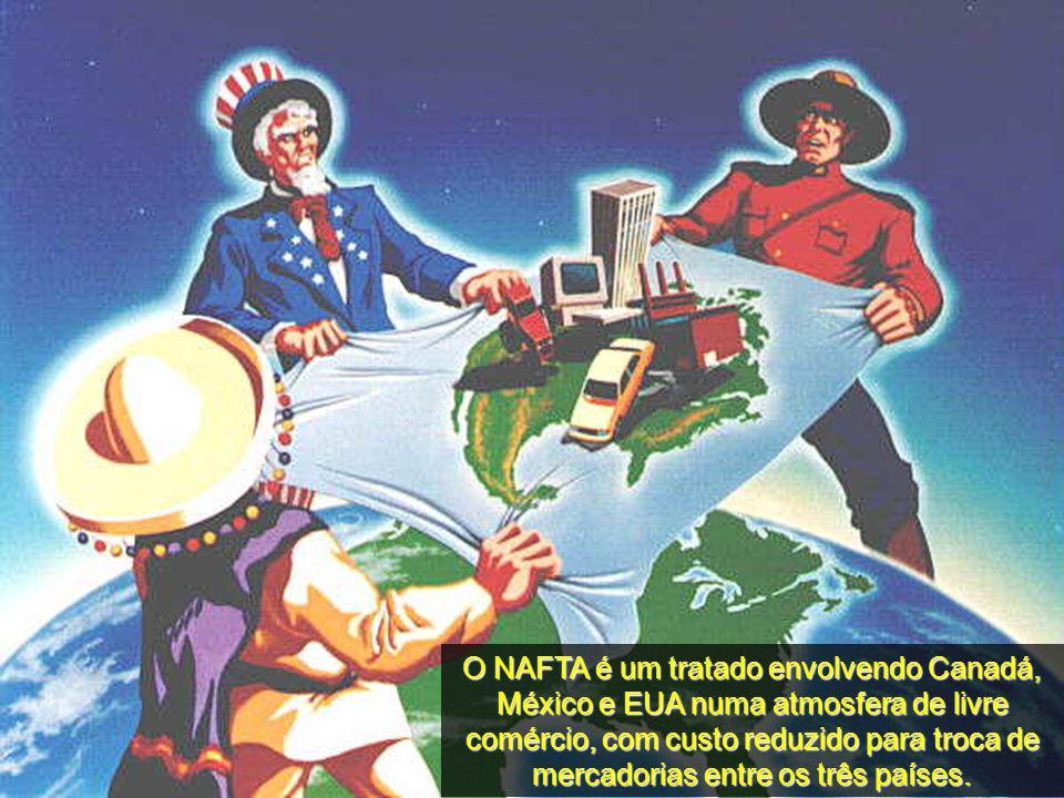 O NAFTA é um tratado envolvendo Canadá, México e EUA numa atmosfera de livre comércio, com custo reduzido para troca de mercadorias entre os três países.