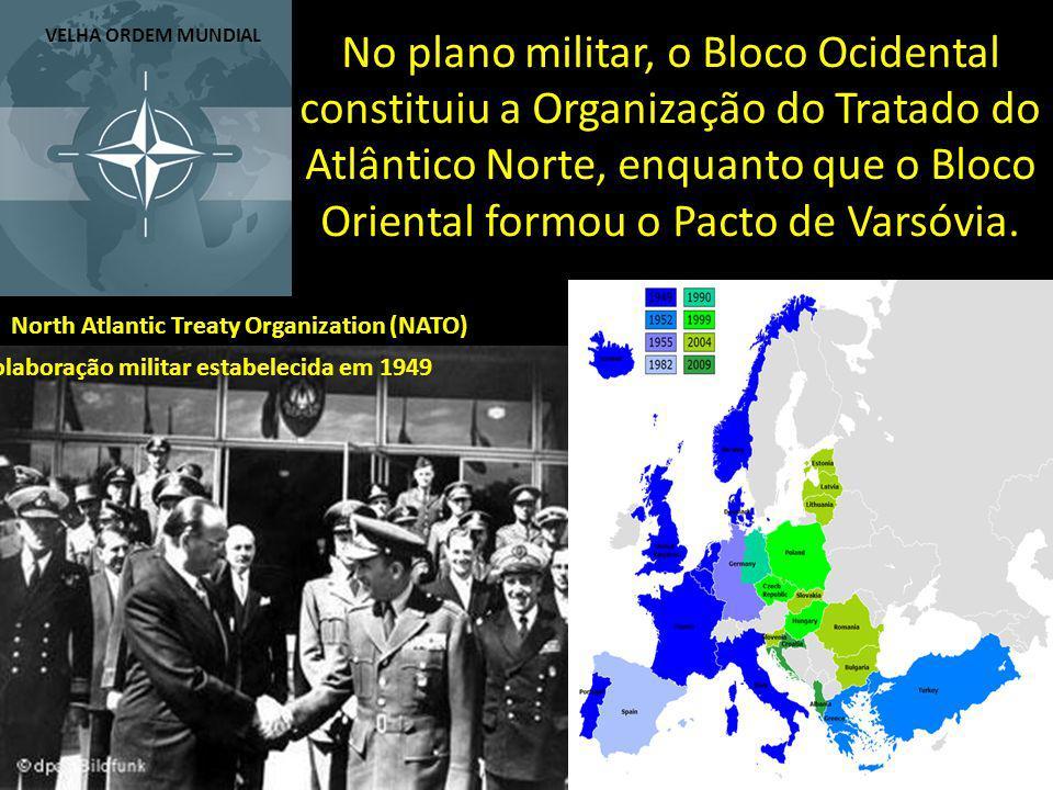 No plano militar, o Bloco Ocidental constituiu a Organização do Tratado do Atlântico Norte, enquanto que o Bloco Oriental formou o Pacto de Varsóvia.