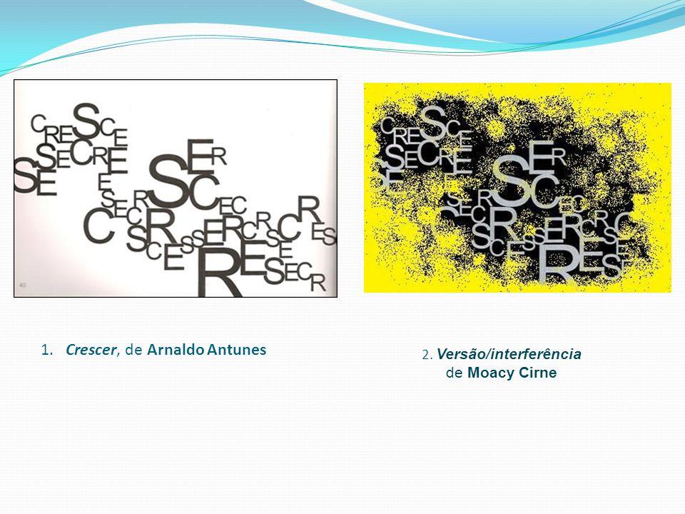 1. Crescer, de Arnaldo Antunes 2. Versão/interferência de Moacy Cirne