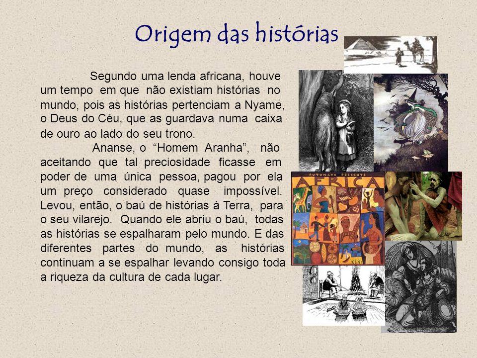 Origem das histórias Segundo uma lenda africana, houve um tempo em que não existiam histórias no mundo, pois as histórias pertenciam a Nyame, o Deus d