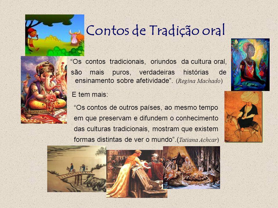 Contos de Tradição oral Os contos tradicionais, oriundos da cultura oral, são mais puros, verdadeiras histórias de ensinamento sobre afetividade. ( Re