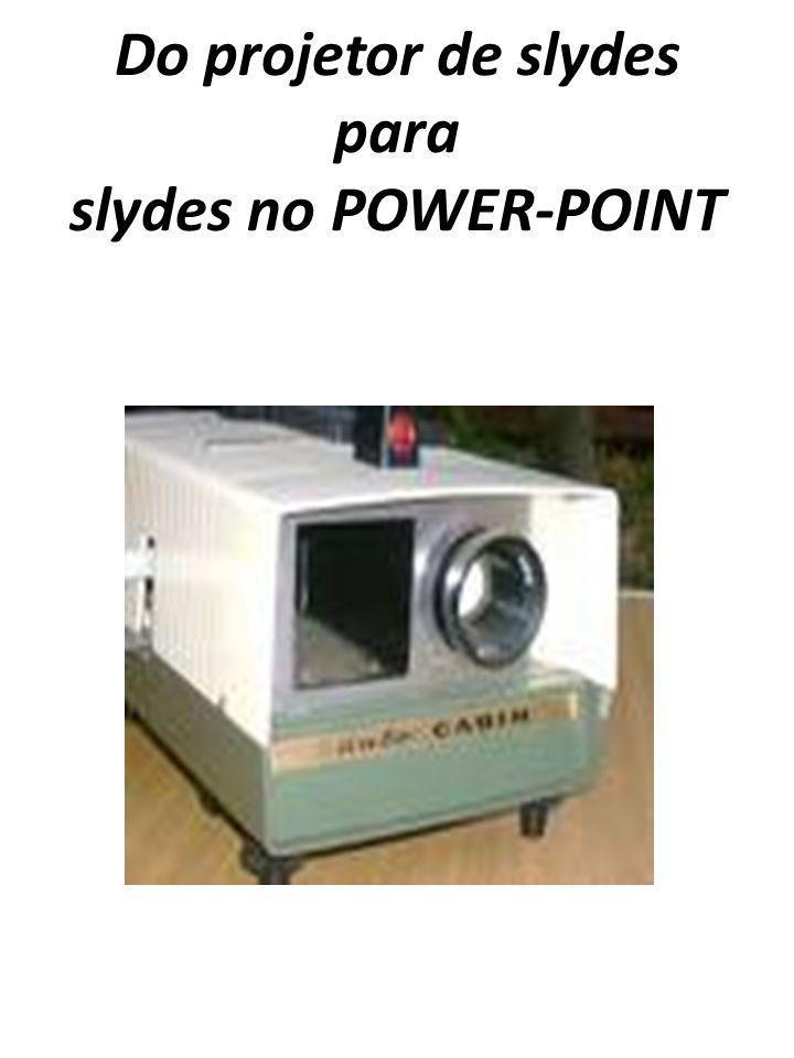 Do projetor de slydes para slydes no POWER-POINT