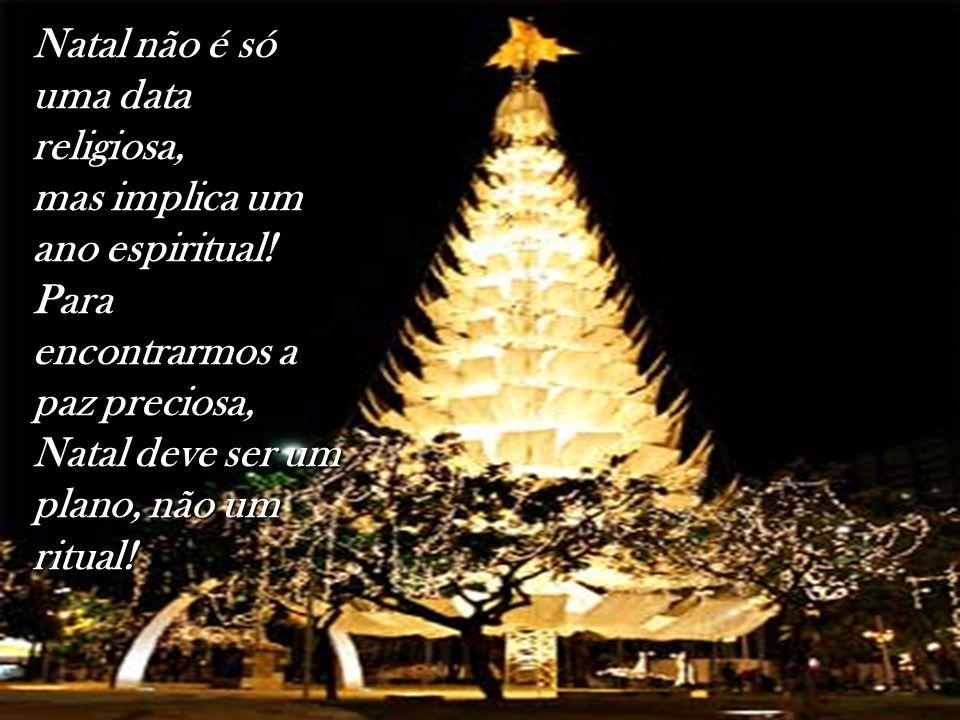 Natal não é só uma data religiosa, mas implica um ano espiritual! Para encontrarmos a paz preciosa, Natal deve ser um plano, não um ritual!