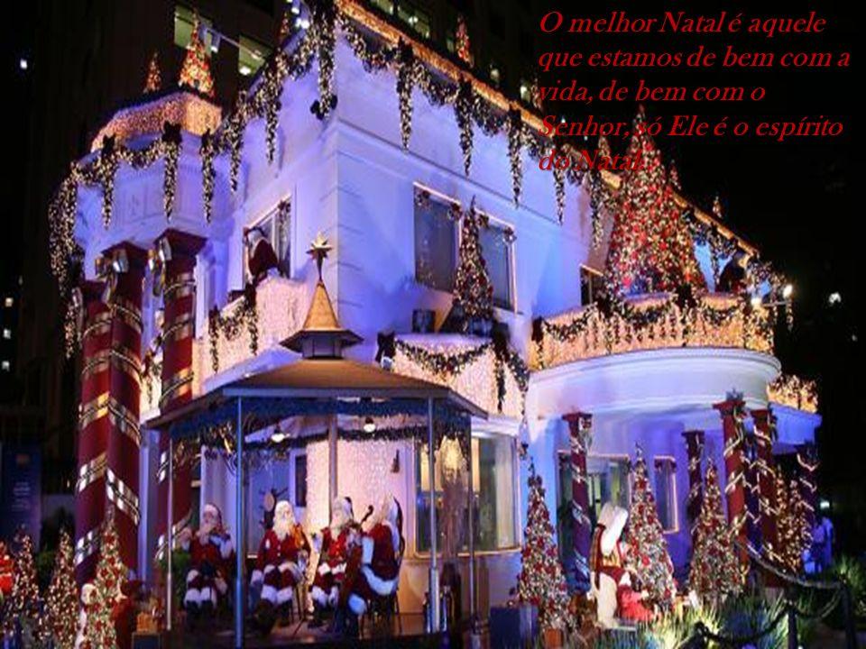 O melhor Natal é aquele que estamos de bem com a vida, de bem com o Senhor, só Ele é o espírito do Natal.