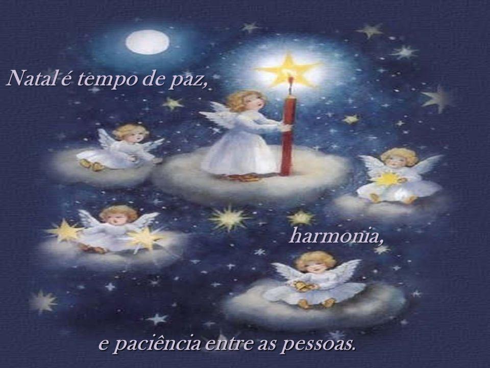 Natal é tempo de paz, e paciência entre as pessoas. harmonia,