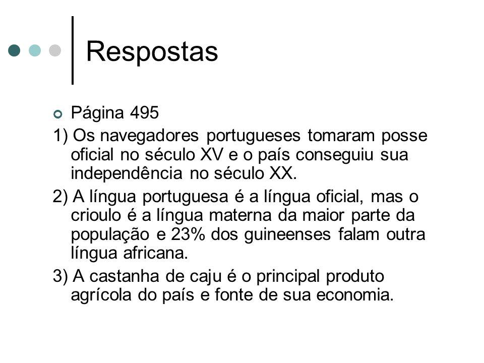 Respostas Página 495 1) Os navegadores portugueses tomaram posse oficial no século XV e o país conseguiu sua independência no século XX. 2) A língua p