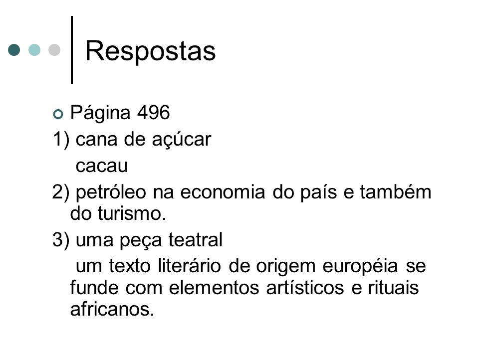Respostas Página 496 1) cana de açúcar cacau 2) petróleo na economia do país e também do turismo. 3) uma peça teatral um texto literário de origem eur