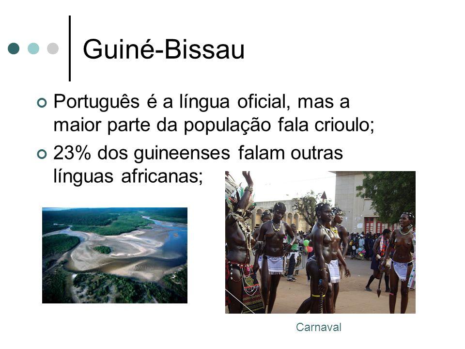 Guiné-Bissau Português é a língua oficial, mas a maior parte da população fala crioulo; 23% dos guineenses falam outras línguas africanas; Carnaval