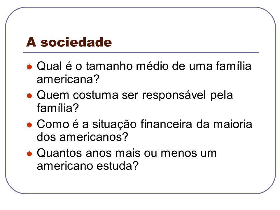 A sociedade Qual é o tamanho médio de uma família americana? Quem costuma ser responsável pela família? Como é a situação financeira da maioria dos am