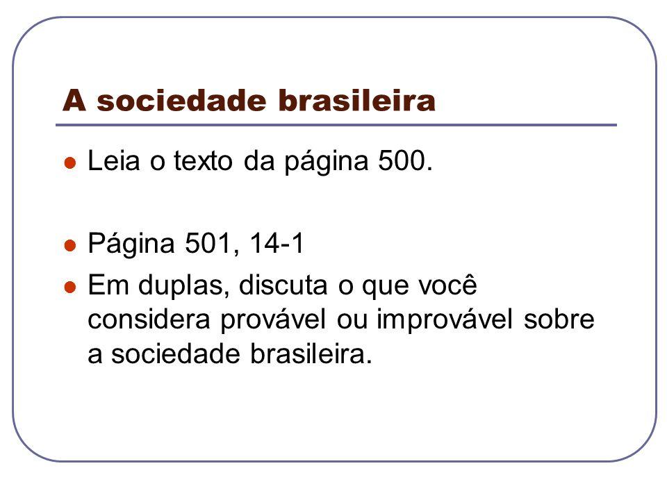 A sociedade brasileira Leia o texto da página 500. Página 501, 14-1 Em duplas, discuta o que você considera provável ou improvável sobre a sociedade b