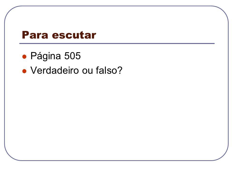Para escutar Página 505 Verdadeiro ou falso?