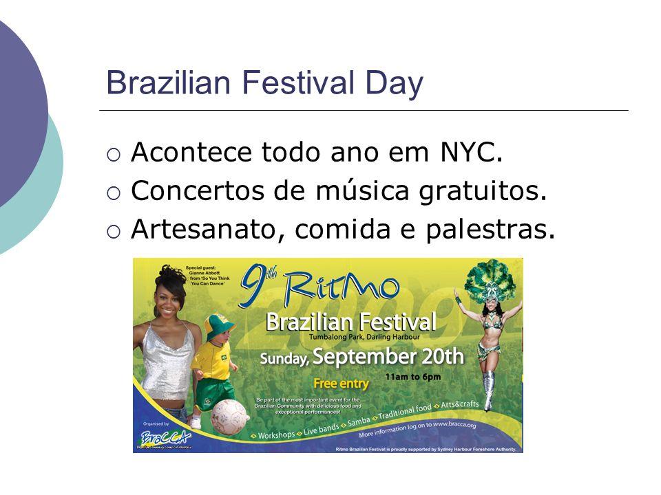 Brazilian Festival Day Acontece todo ano em NYC. Concertos de música gratuitos. Artesanato, comida e palestras.