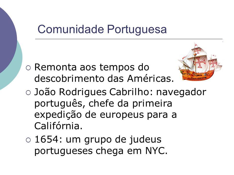 Comunidade Portuguesa Remonta aos tempos do descobrimento das Américas. João Rodrigues Cabrilho: navegador português, chefe da primeira expedição de e