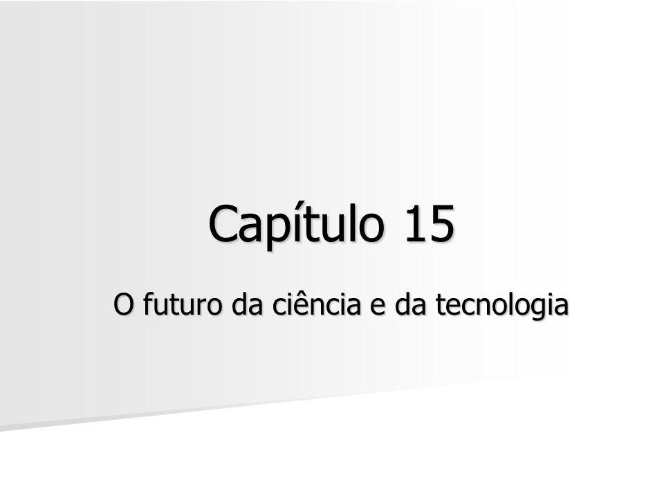 Capítulo 15 O futuro da ciência e da tecnologia