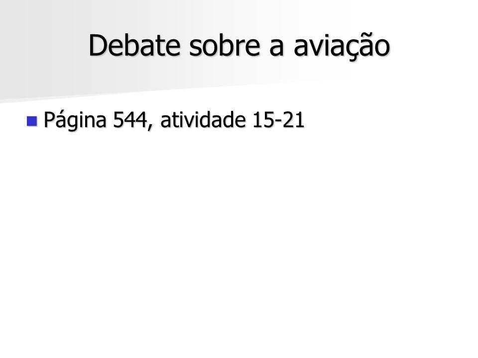 Debate sobre a aviação Página 544, atividade 15-21 Página 544, atividade 15-21