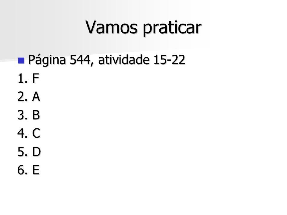 Vamos praticar Página 544, atividade 15-22 Página 544, atividade 15-22 1. F 2. A 3. B 4. C 5. D 6. E