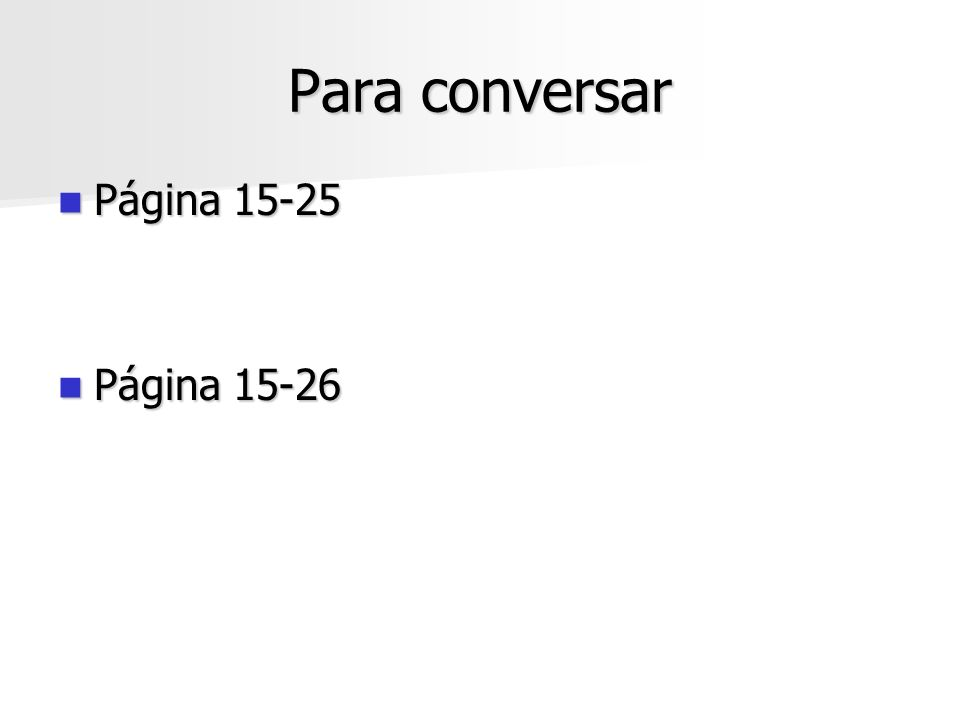 Para conversar Página 15-25 Página 15-25 Página 15-26 Página 15-26