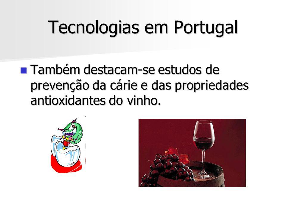 Tecnologias em Portugal Também destacam-se estudos de prevenção da cárie e das propriedades antioxidantes do vinho. Também destacam-se estudos de prev