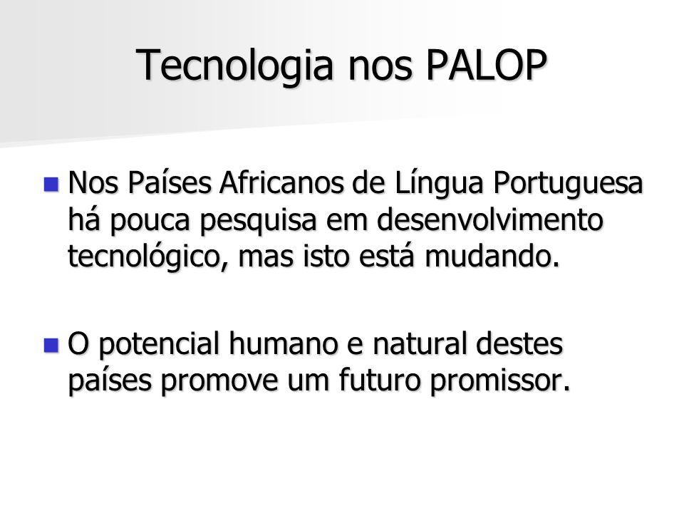 Tecnologia nos PALOP Nos Países Africanos de Língua Portuguesa há pouca pesquisa em desenvolvimento tecnológico, mas isto está mudando. Nos Países Afr