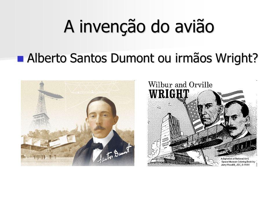 A invenção do avião Alberto Santos Dumont ou irmãos Wright? Alberto Santos Dumont ou irmãos Wright?