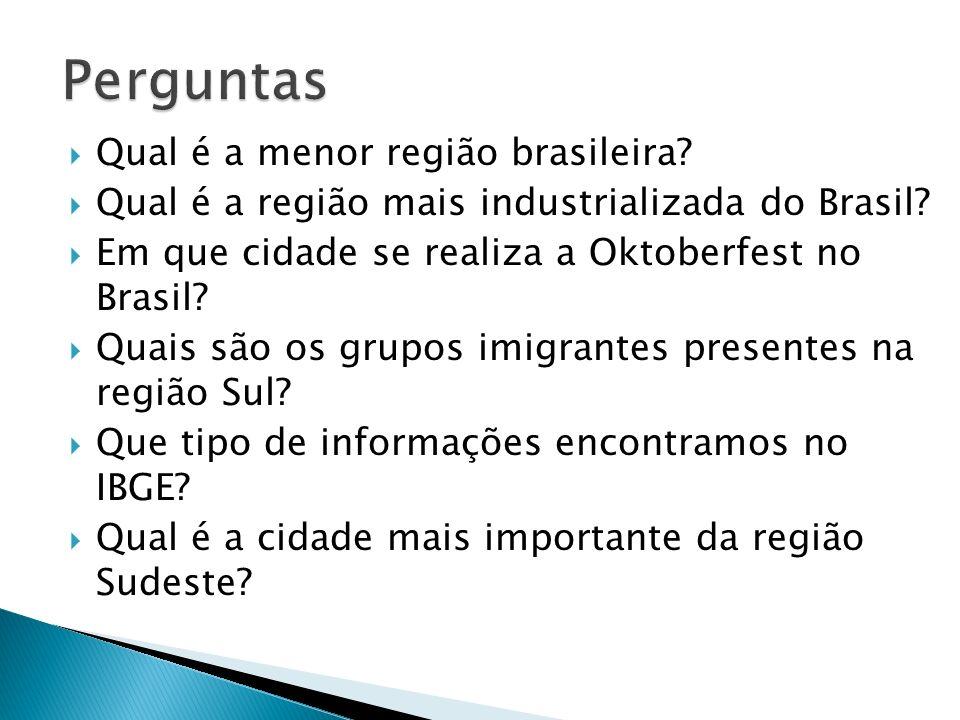 Qual é a menor região brasileira? Qual é a região mais industrializada do Brasil? Em que cidade se realiza a Oktoberfest no Brasil? Quais são os grupo