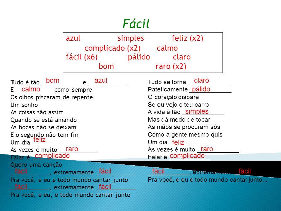 Fácil azul simples feliz (x2) complicado (x2) calmo f á cil (x6) p á lido claro bom raro (x2) Tudo é tão ____________ e ____________ E ____________com