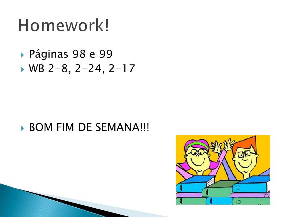 Páginas 98 e 99 WB 2-8, 2-24, 2-17 BOM FIM DE SEMANA!!!