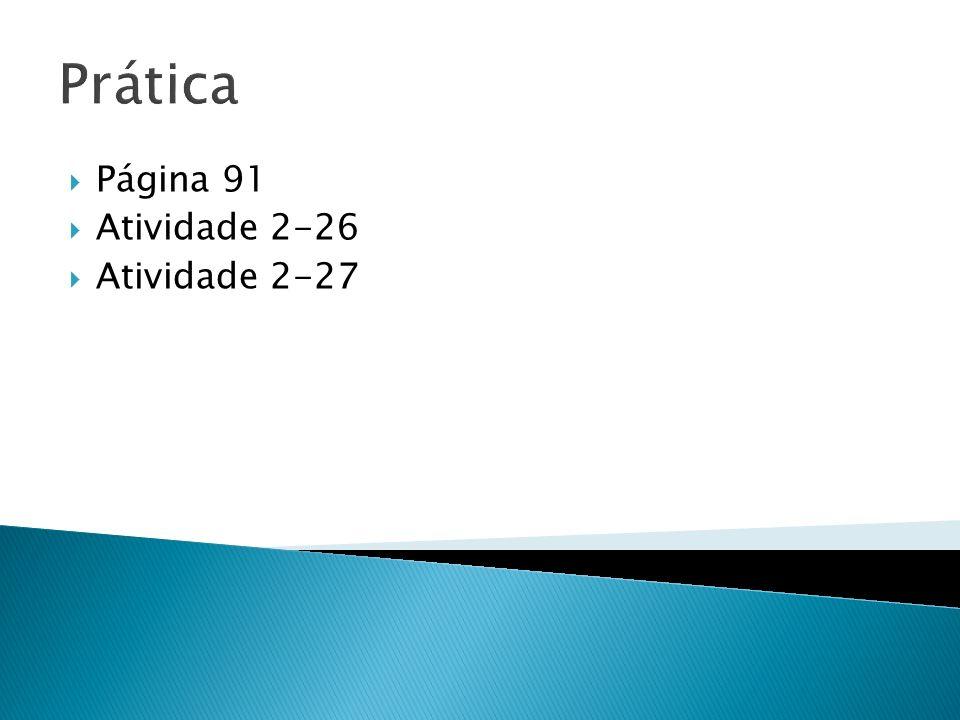 Prática Página 91 Atividade 2-26 Atividade 2-27