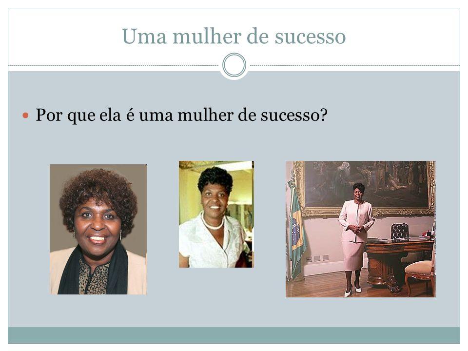 Uma mulher de sucesso Por que ela é uma mulher de sucesso?