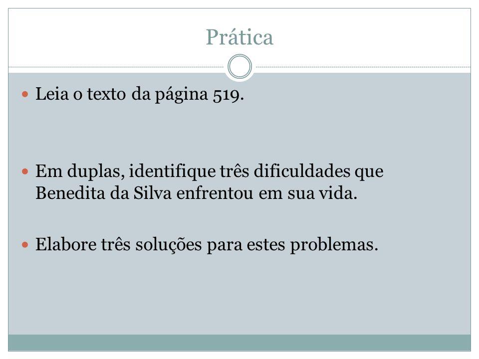 Prática Leia o texto da página 519. Em duplas, identifique três dificuldades que Benedita da Silva enfrentou em sua vida. Elabore três soluções para e