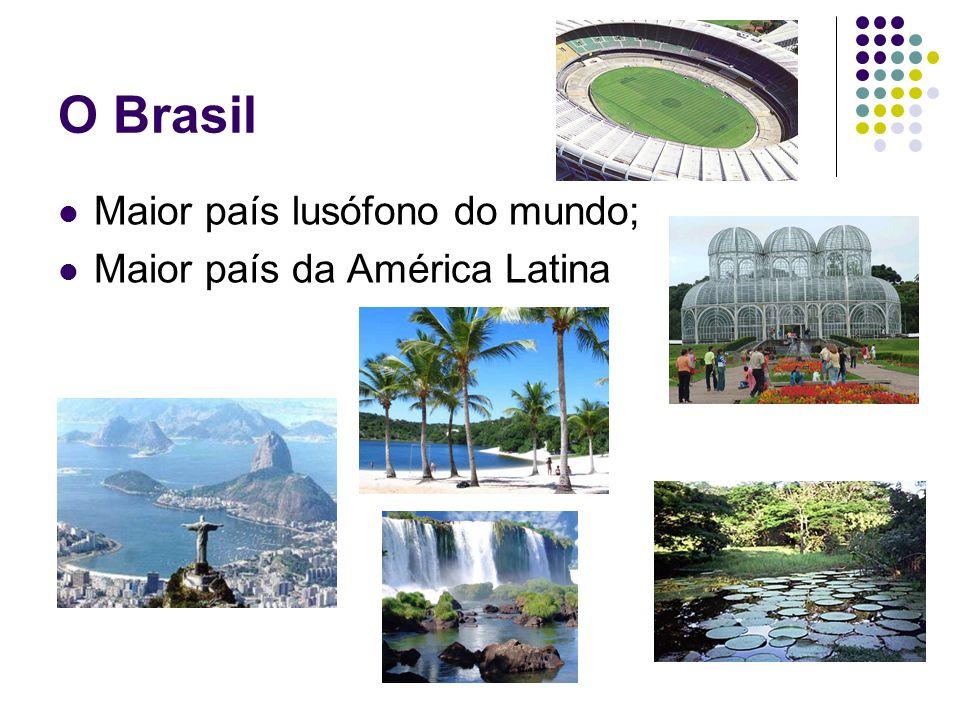 O Brasil Maior país lusófono do mundo; Maior país da América Latina