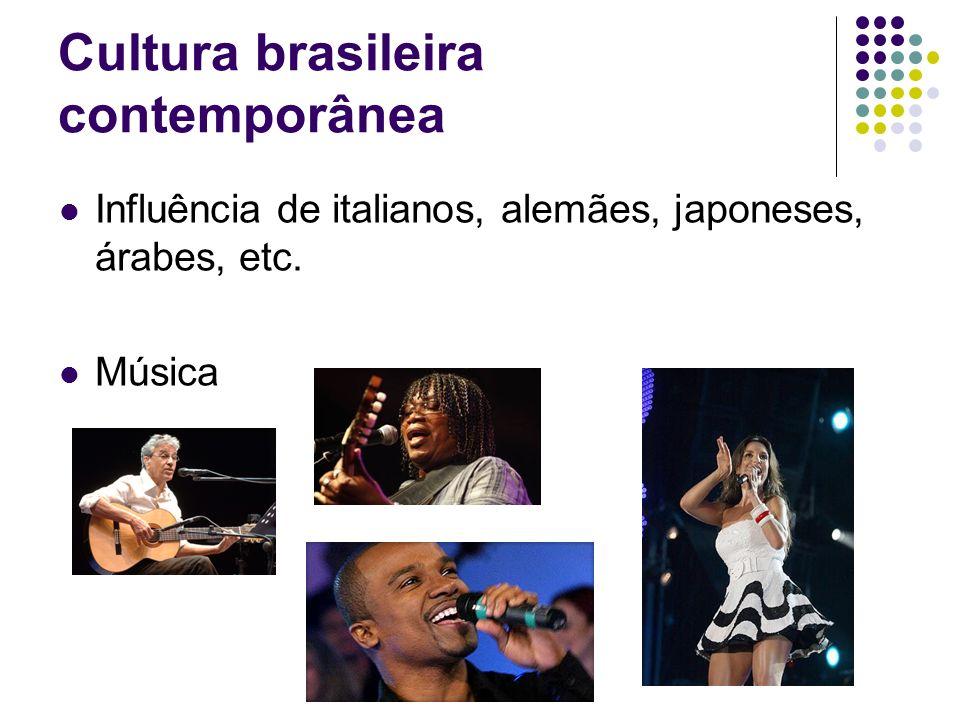 Cultura brasileira contemporânea Influência de italianos, alemães, japoneses, árabes, etc. Música