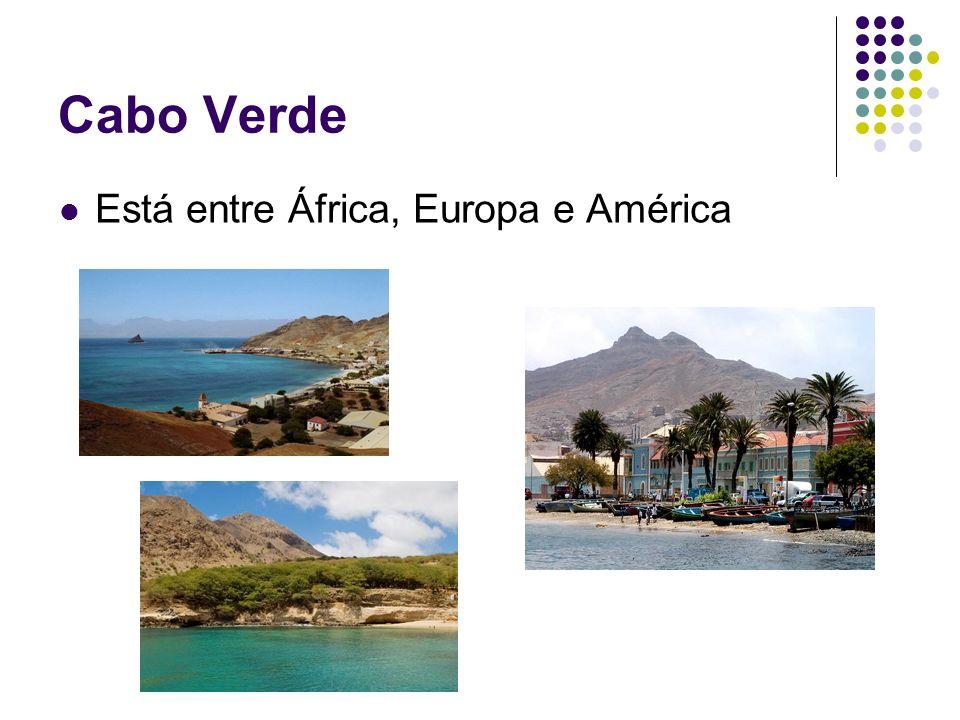 Cabo Verde Está entre África, Europa e América