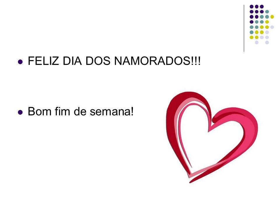 FELIZ DIA DOS NAMORADOS!!! Bom fim de semana!