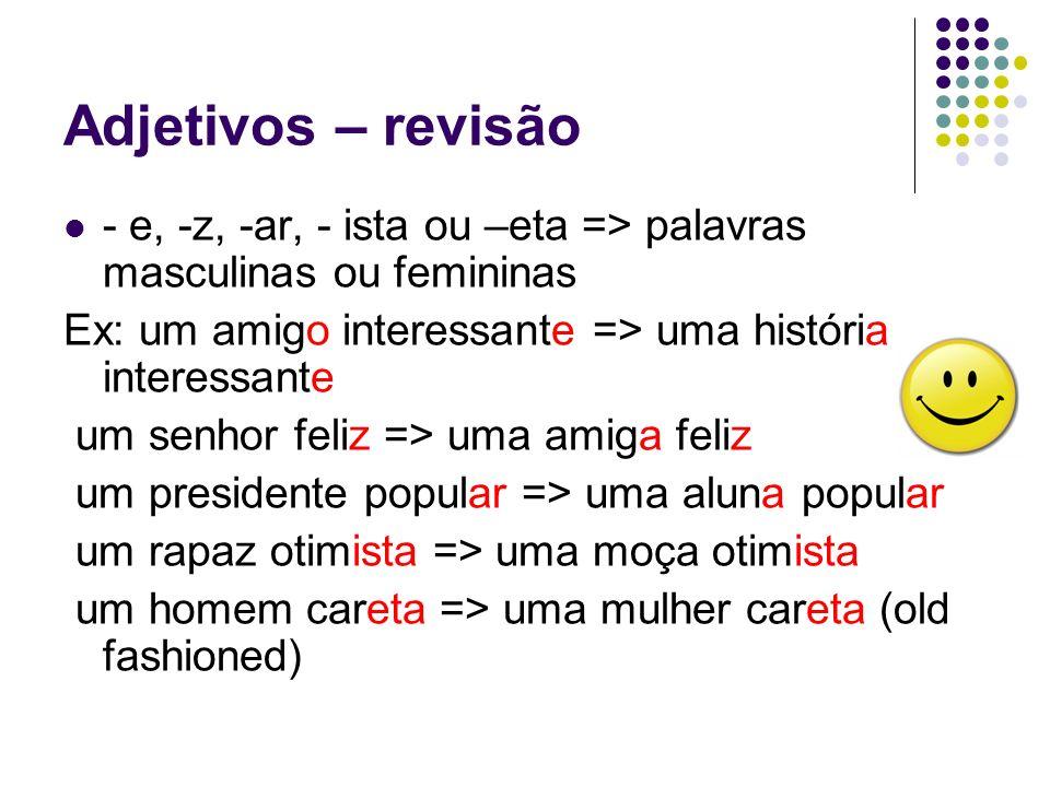 Adjetivos – revisão - e, -z, -ar, - ista ou –eta => palavras masculinas ou femininas Ex: um amigo interessante => uma história interessante um senhor