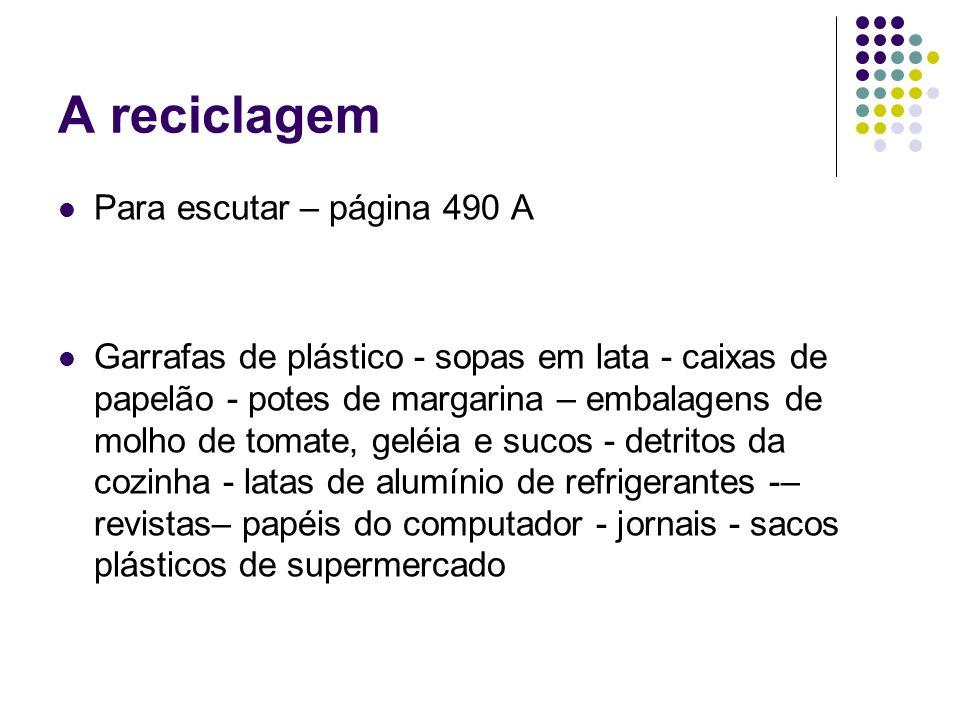 A reciclagem Para escutar – página 490 A Garrafas de plástico - sopas em lata - caixas de papelão - potes de margarina – embalagens de molho de tomate