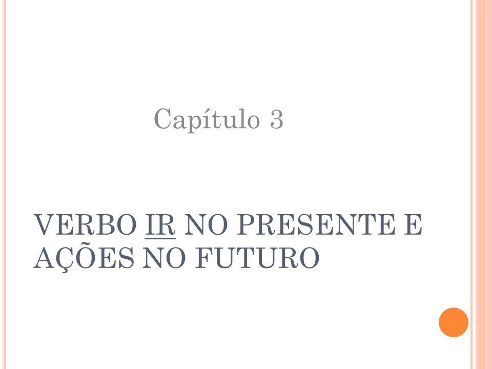 VERBO IR NO PRESENTE E AÇÕES NO FUTURO Capítulo 3