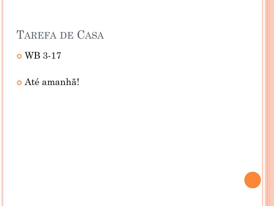 T AREFA DE C ASA WB 3-17 Até amanhã!