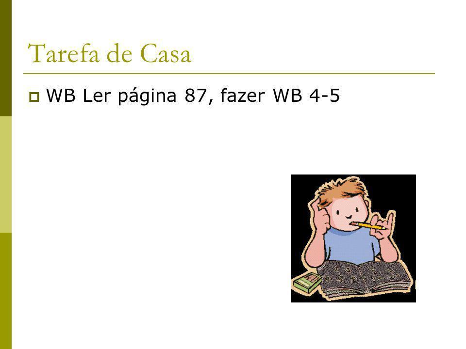 Tarefa de Casa WB Ler página 87, fazer WB 4-5