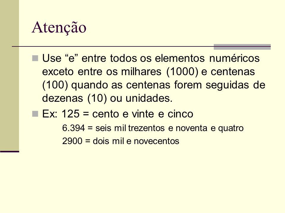Atenção Use e entre todos os elementos numéricos exceto entre os milhares (1000) e centenas (100) quando as centenas forem seguidas de dezenas (10) ou