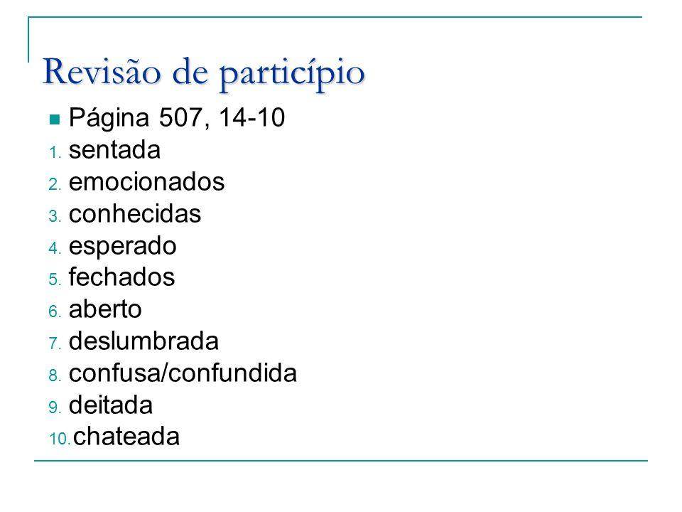 Revisão de particípio Página 507, 14-10 1. sentada 2. emocionados 3. conhecidas 4. esperado 5. fechados 6. aberto 7. deslumbrada 8. confusa/confundida